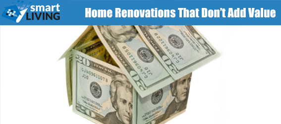 Home renovations that don 39 t add value smartliving real for How much do renovations add to house value